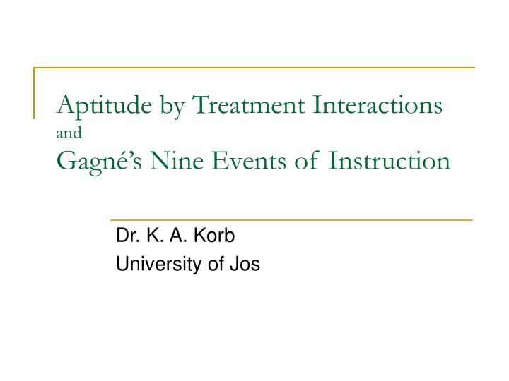 aptitude by treatment interactions and gagn s nine events of instruction n.