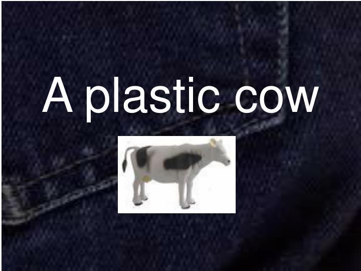A plastic cow