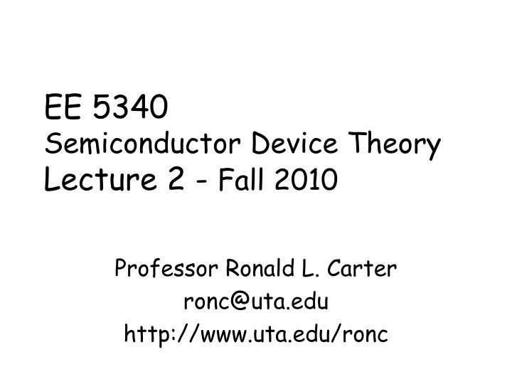 ee 5340 semiconductor device theory lecture 2 fall 2010 n.