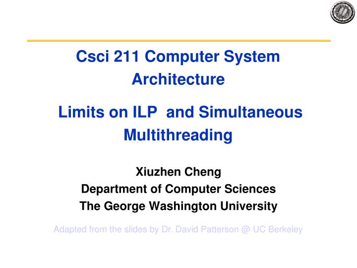 csci 211 computer system architecture limits on ilp and simultaneous multithreading n.