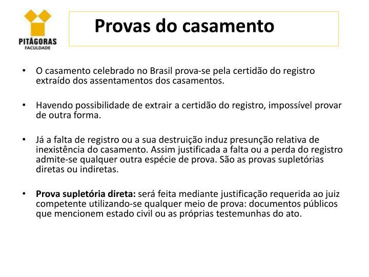 O casamento celebrado no Brasil prova-se pela certidão do registro extraído dos assentamentos dos casamentos.