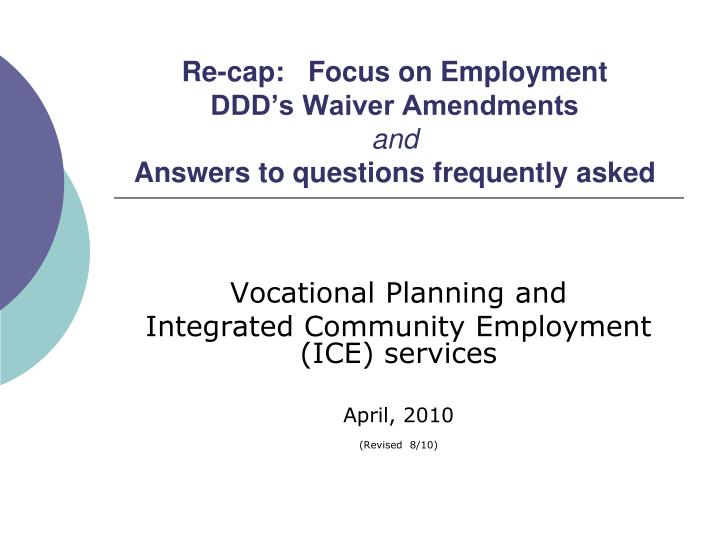 re cap focus on employment ddd s waiver amendments and answers to questions frequently asked n.