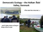 democratic ecology the halk r dal valley denmark