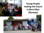 young people making the future in vre eiker norway