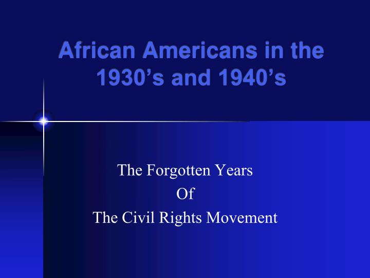 african americans in the 1930 s and 1940 s n.