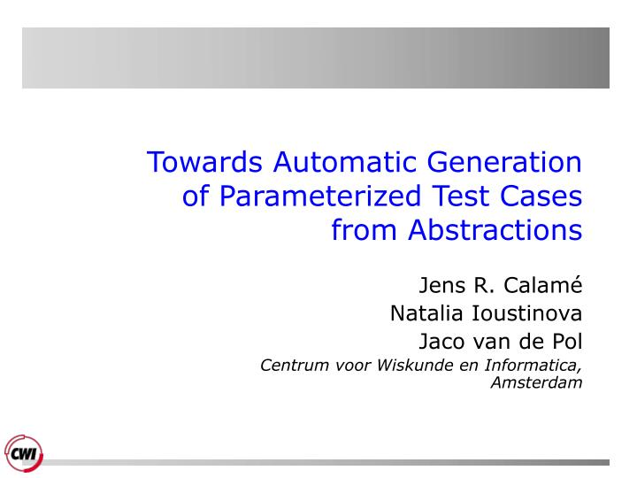 towards automatic generation of parameterized test cases from abstractions n.