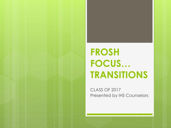 frosh focus transitions n.