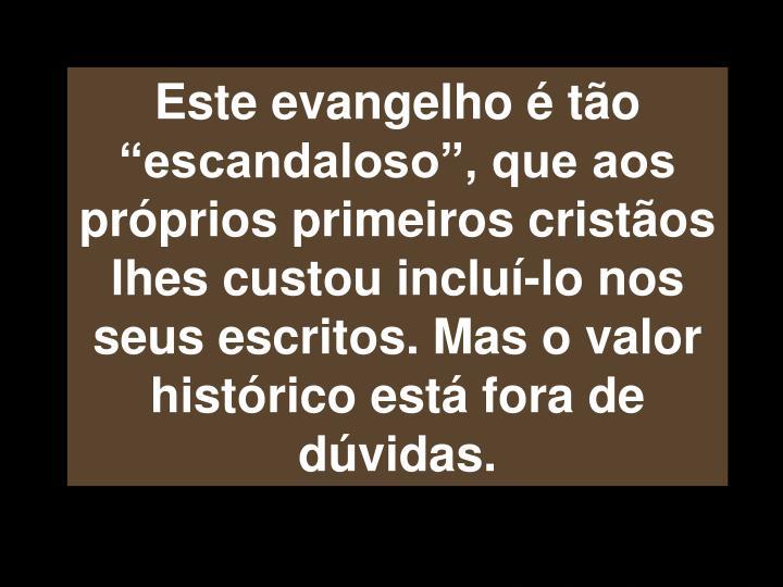 """Este evangelho é tão """"escandaloso"""", que aos próprios primeiros cristãos lhes custou incluí-..."""