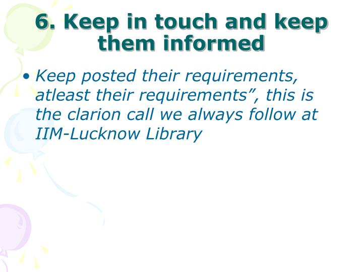 6. Keep in touch and keep them informed