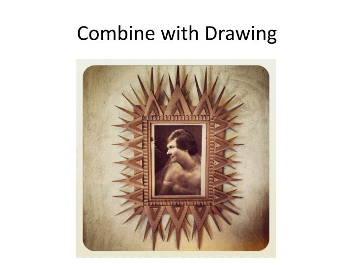 Combine with Drawing