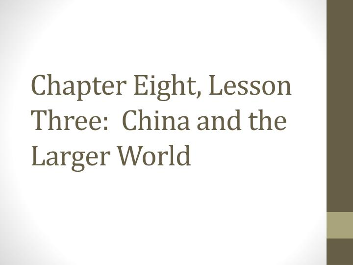 chapter eight lesson three china and the larger world n.