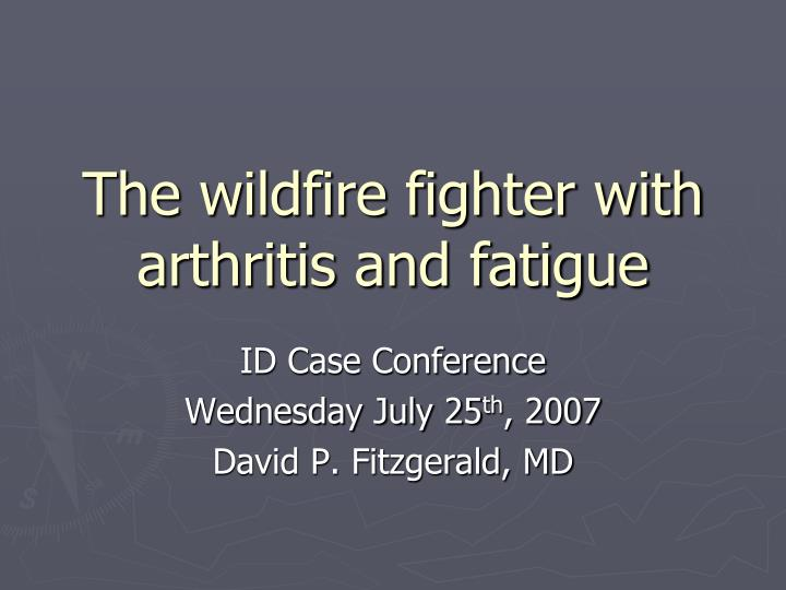 the wildfire fighter with arthritis and fatigue n.