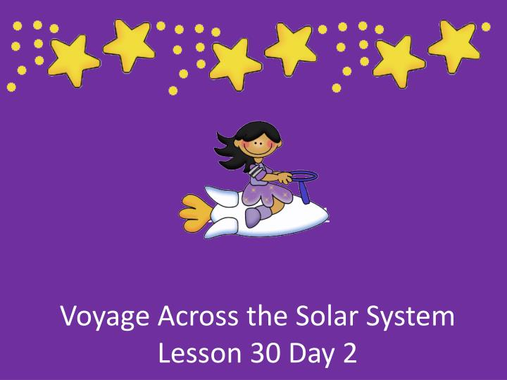 voyage across the solar system lesson 30 day 2 n.