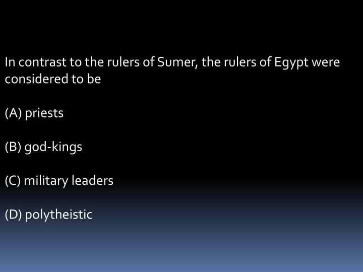 In contrast to the rulers of Sumer, the rulers of Egypt were considered to be
