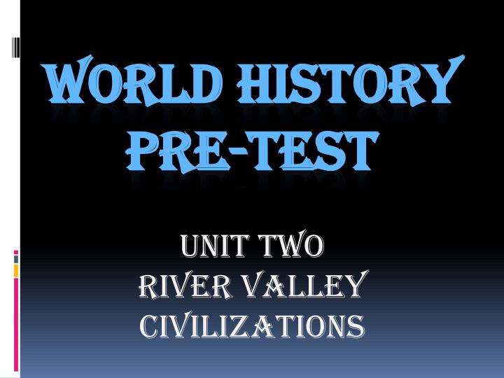 Unit two river valley civilizations