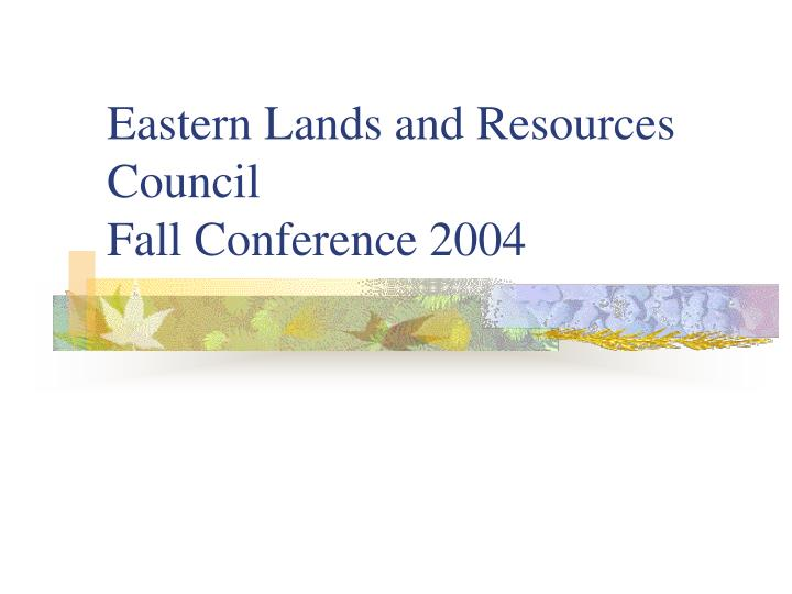 eastern lands and resources council fall conference 2004 n.