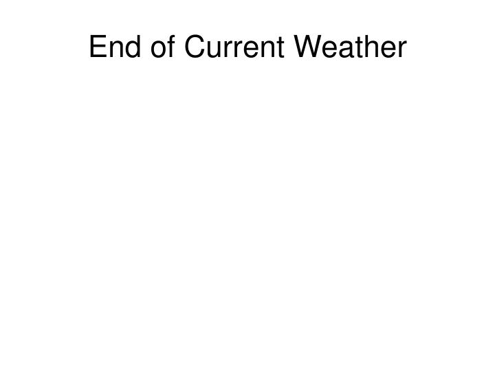 End of Current Weather