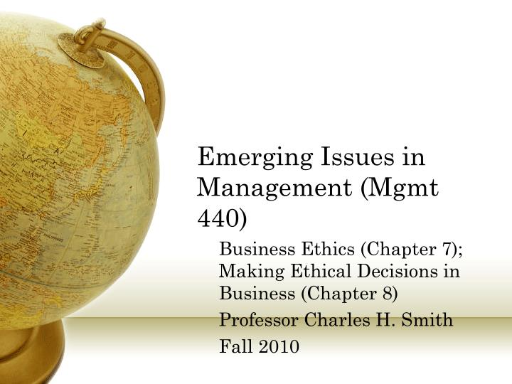 emerging business ethics issue Emerging business ethics issues recognizing an ethical issue ethical issues and dilemmas in business distorting the truth, some is related to joking.