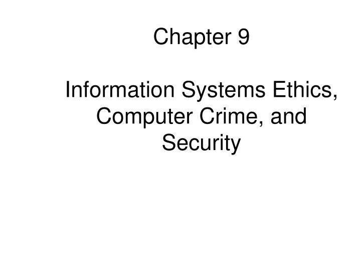 Chapter 9 information systems ethics computer crime and security