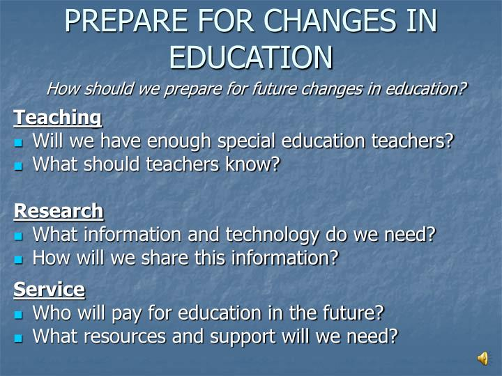 PREPARE FOR CHANGES IN EDUCATION
