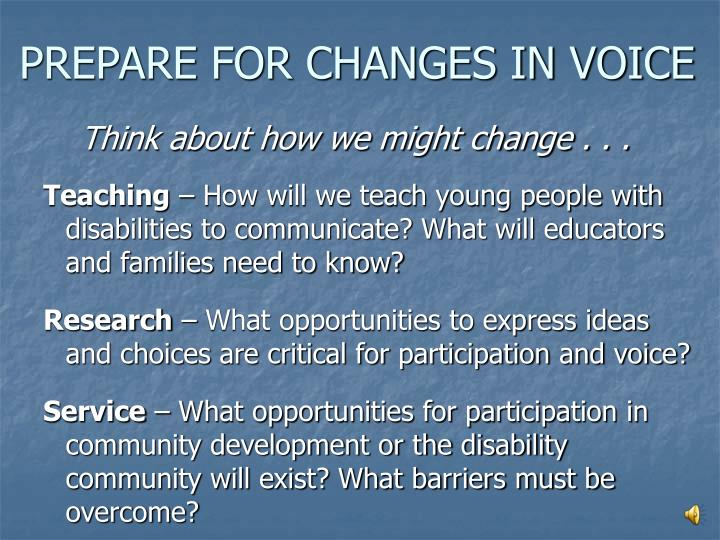 PREPARE FOR CHANGES IN VOICE