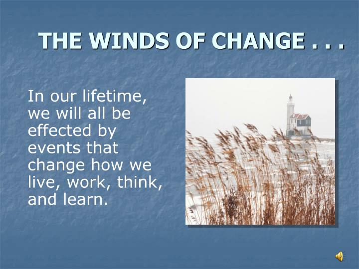 THE WINDS OF CHANGE . . .