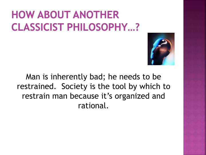 HOW ABOUT ANOTHER CLASSICIST PHILOSOPHY…?