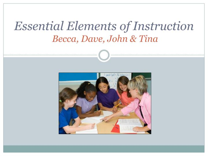 essential elements of instruction becca dave john tina n.