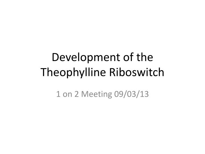 development of the theophylline riboswitch n.