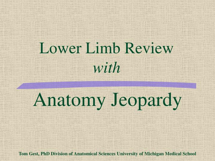 anatomy jeopardy tom gest phd division of anatomical sciences university of michigan medical school n.