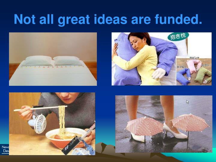 Not all great ideas are funded.