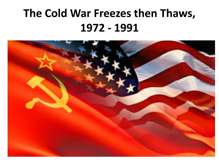 the cold war freezes then thaws 1972 1991 n.