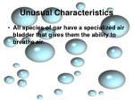 unusual characteristics6