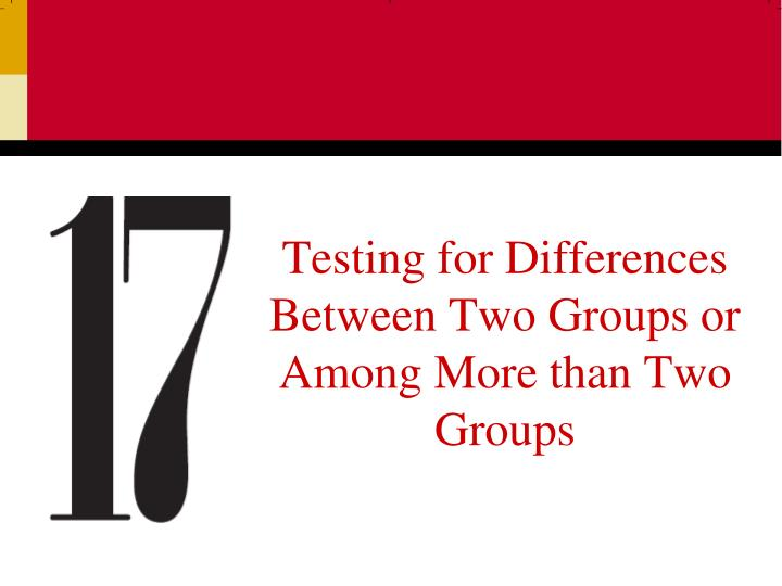 testing for differences between two groups or among more than two groups n.