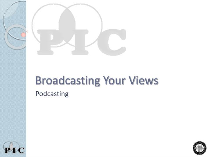 Broadcasting Your Views