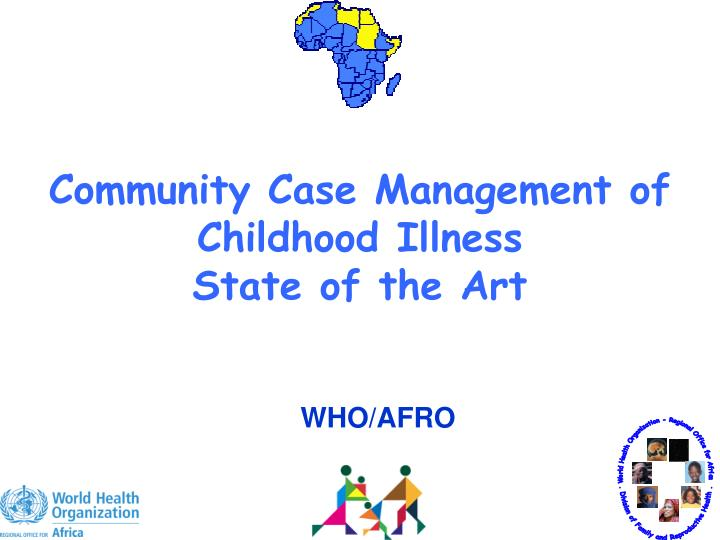 community case management of childhood illness state of the art n.