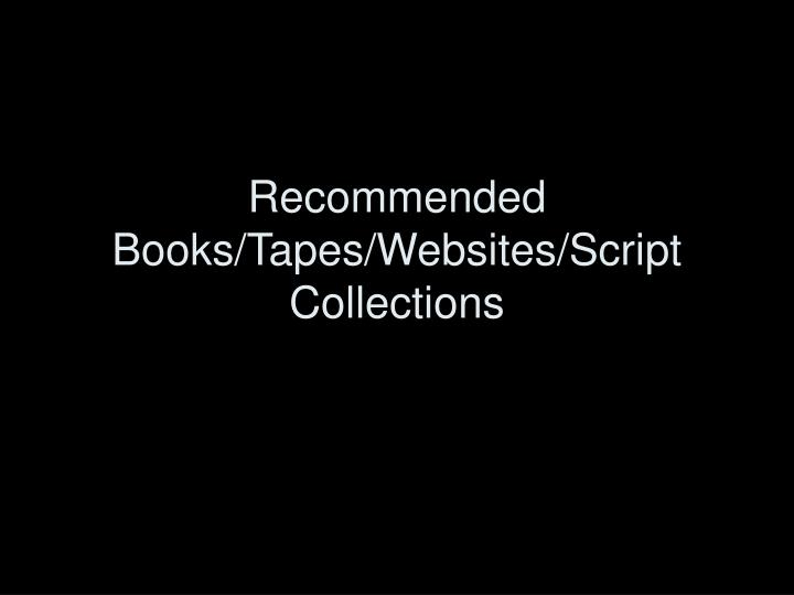 recommended books tapes websites script collections n.