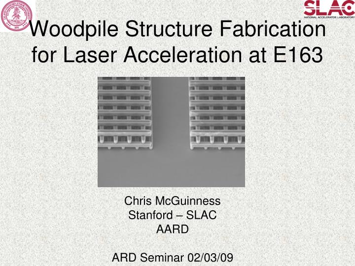 woodpile structure fabrication for laser acceleration at e163 n.