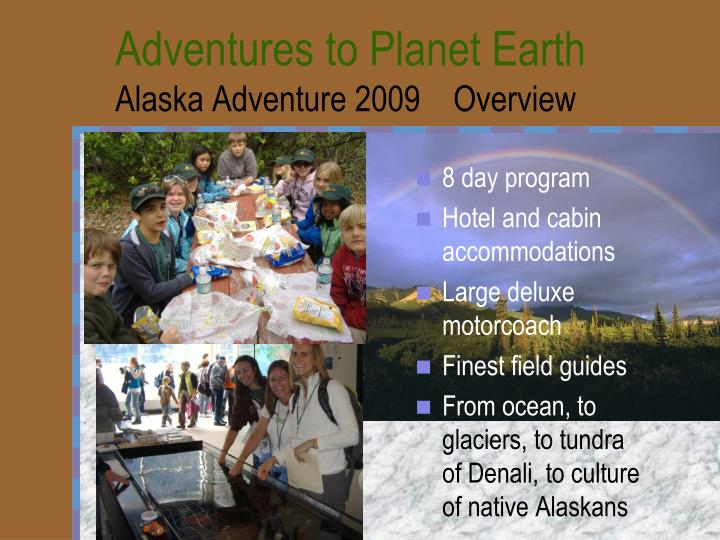 Adventures to planet earth alaska adventure 2009 overview