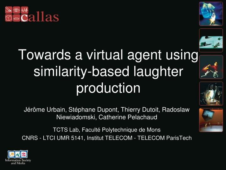 towards a virtual agent using similarity based laughter production n.