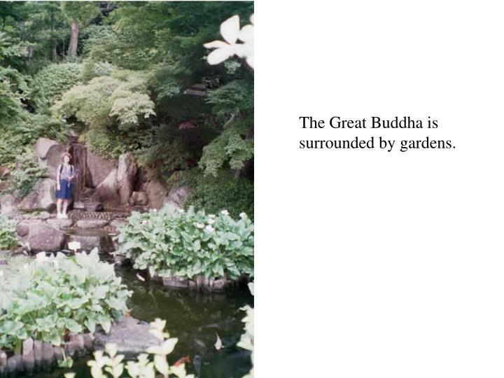 The Great Buddha is surrounded by gardens.