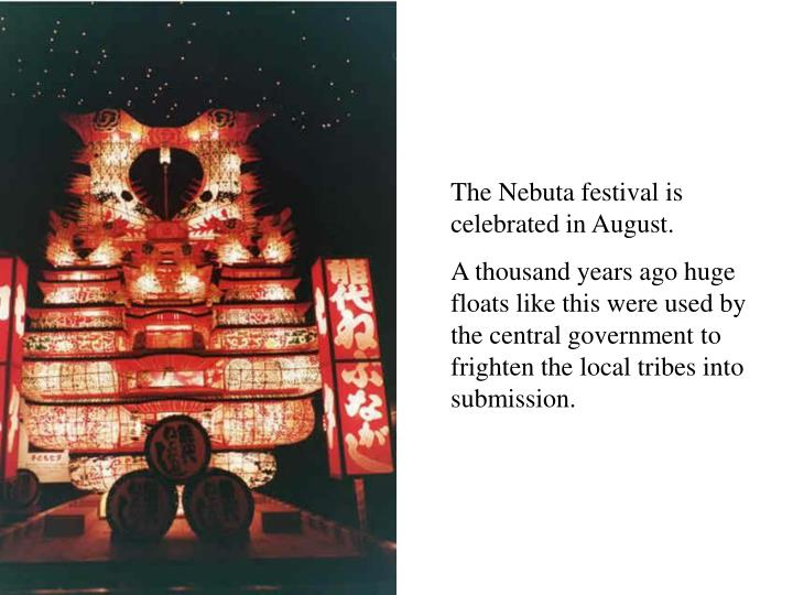 The Nebuta festival is celebrated in August.
