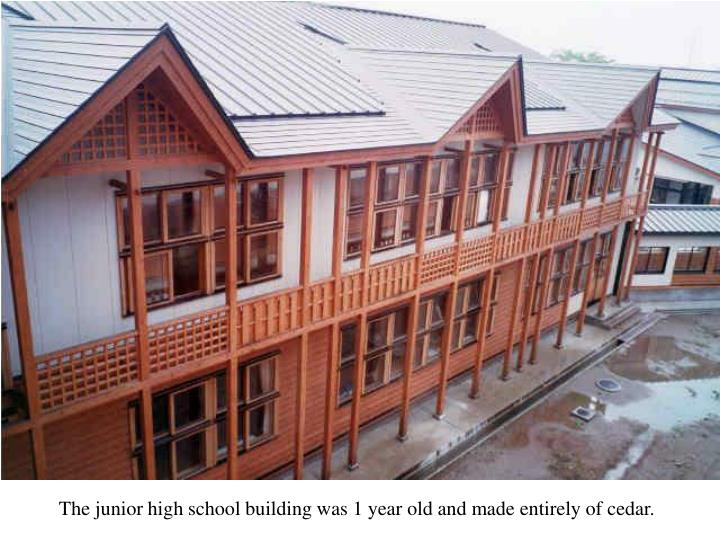 The junior high school building was 1 year old and made entirely of cedar.