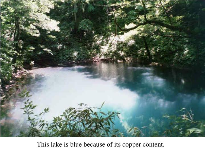 This lake is blue because of its copper content.