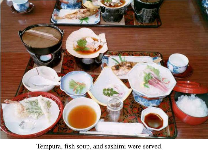 Tempura, fish soup, and sashimi were served.
