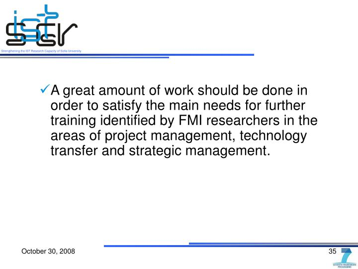 A great amount of work should be done in order to satisfy the main needs for further training identified by FMI researchers in the areas of project