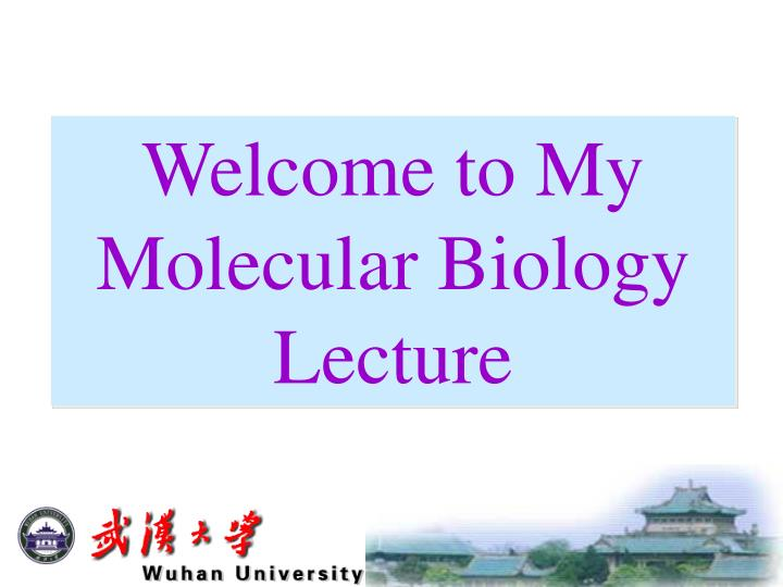 welcome to my molecular biology lecture n.
