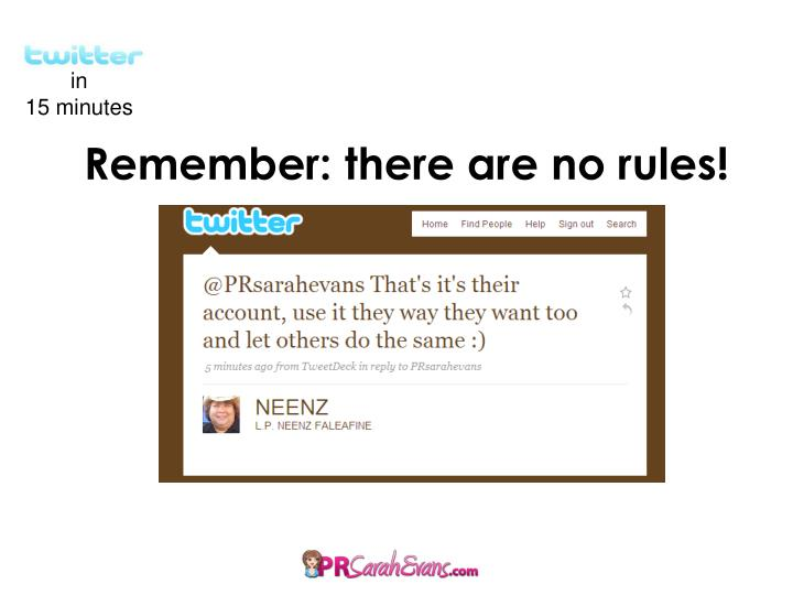 Remember: there are no rules!