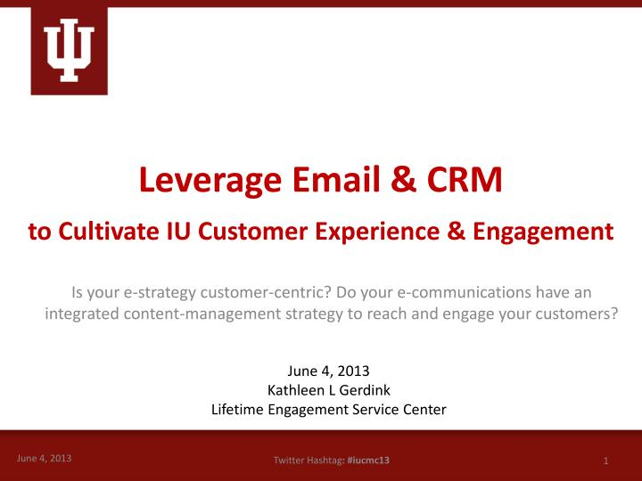 leverage email crm to cultivate iu customer experience engagement n.