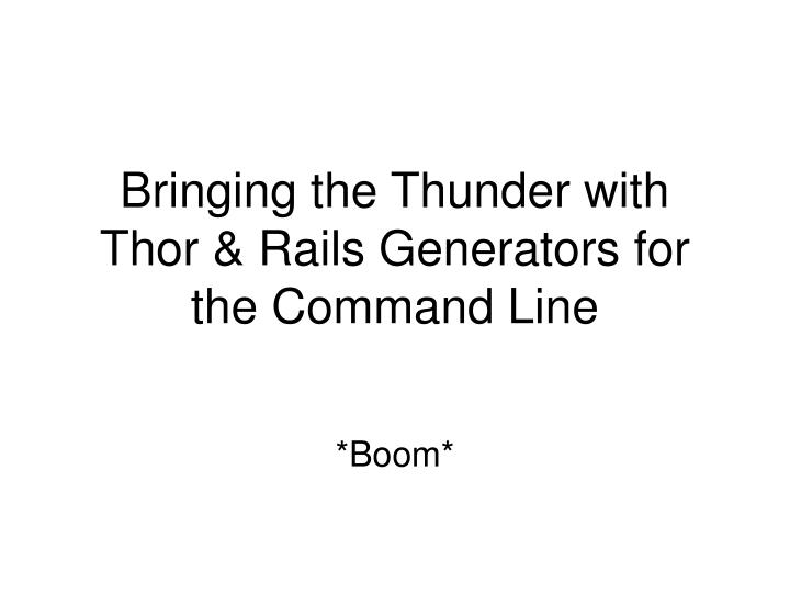 bringing the thunder with thor rails generators for the command line n.